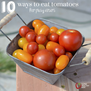 10 Ways to Eat a Tomato {our #1 picky eater strategy}