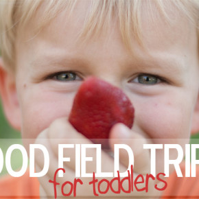 Food Field Trips for Toddlers & Preschoolers