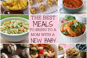 The Best Meals To Bring To A Mom With A New Baby