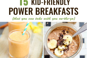 The 15 BEST power breakfasts for kids -- healthy, delicious and the best part is they're PORTABLE!