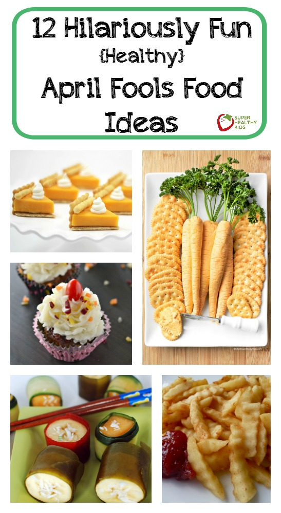 12 Hilarious and Healthy April Fools Fun Food Ideas. All the ideas that you need to get started with April Fools' Day food fun are here for you. We have ideas for breakfast, lunch, dinner and snack.