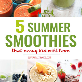 5 super healthy Summer Smoothies that every kid will love!