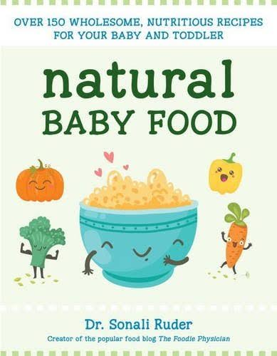 Natural Baby Food: Over 150 Wholesome, Nutritious Recipes For Your Baby and Toddler