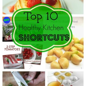 Top 10 Healthy Kitchen Shortcuts