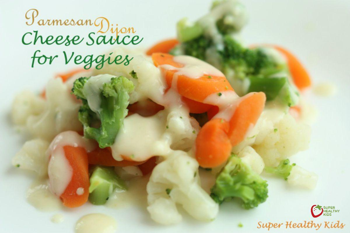 Creamy Parmesan Dijon Cheese Sauce Recipe For Veggies Healthy Ideas For Kids