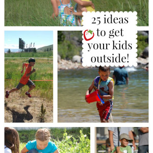 25 Ideas to get your kids outside, while it's still warm!