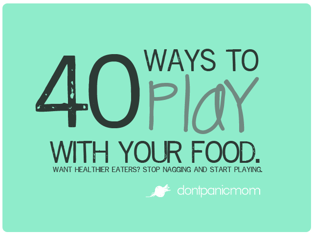 40 Ways to Play with your Food!