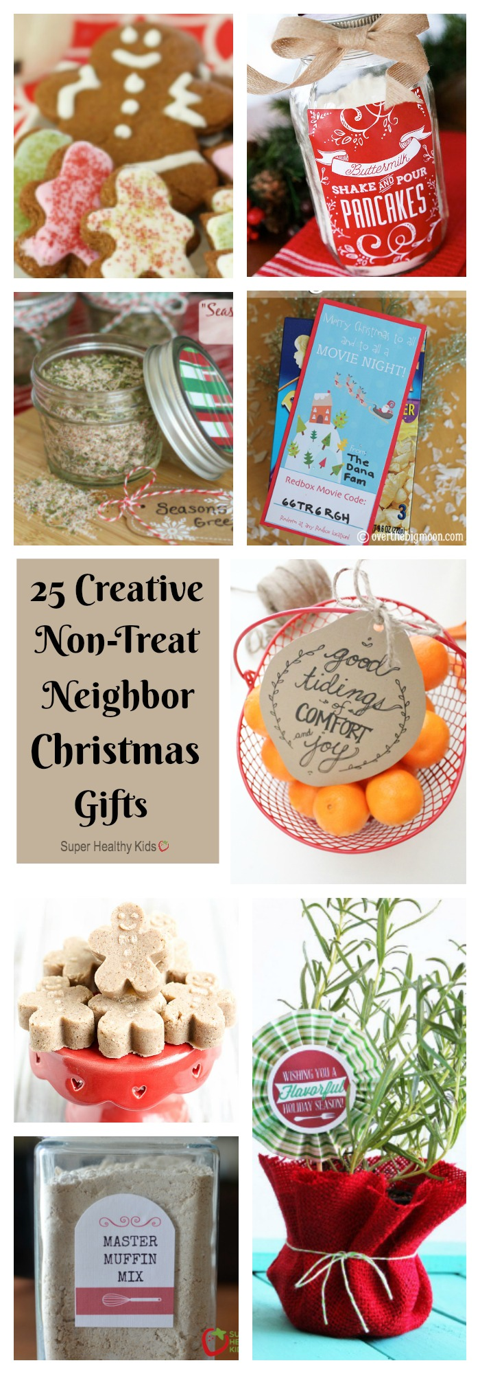 "25 Creative Non-Treat Neighbor Christmas Gifts. We have 25 festive and fabulous gift ideas, which are healthy and inexpensive, to use for neighbors or anyone else on your ""nice list"" this holiday season. http://www.superhealthykids.com/25-festive-fabulous-neighbor-christmas-gifts/"
