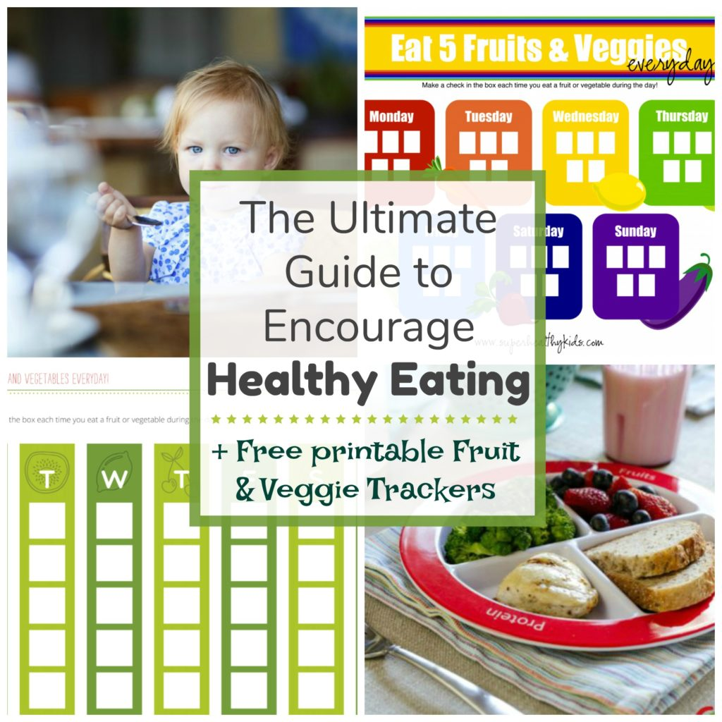 The ultimate guide to encourage  healthy eating with free printable fruit and veggie trackers